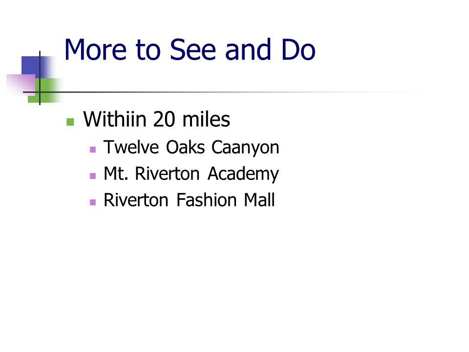 More to See and Do Withiin 20 miles Twelve Oaks Caanyon Mt. Riverton Academy Riverton Fashion Mall