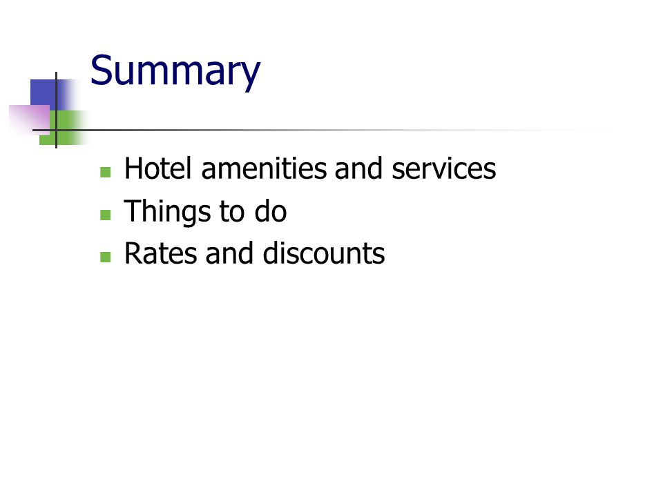 Summary Hotel amenities and services Things to do Rates and discounts