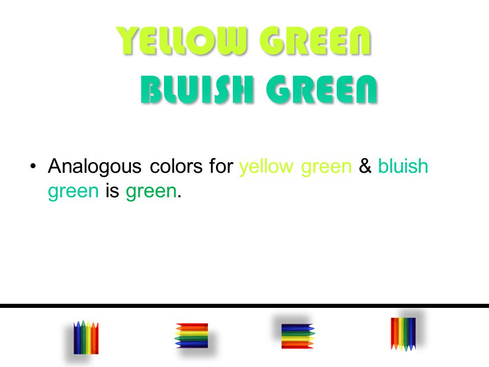 Analogous colors for yellow green & bluish green is green.