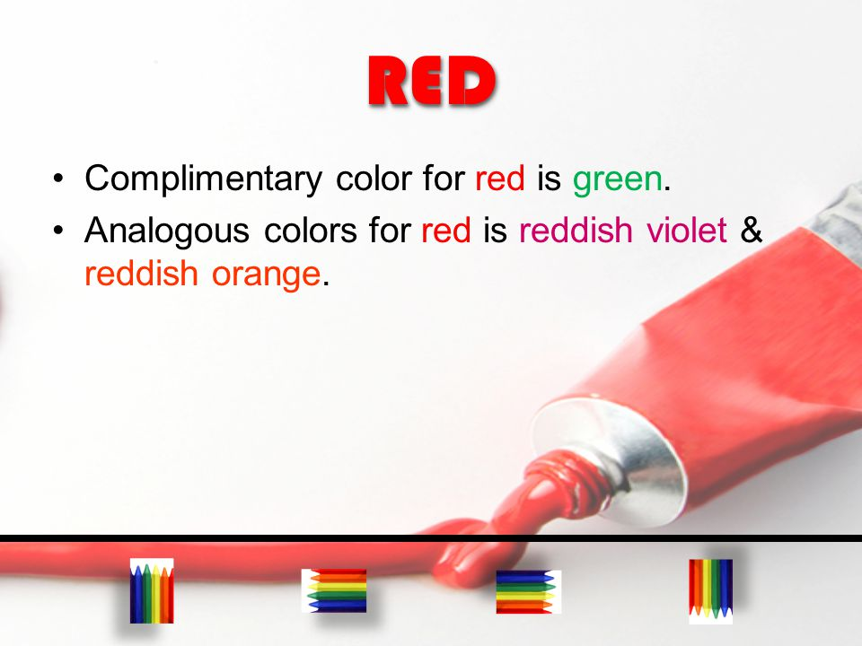 REDRED Complimentary color for red is green.