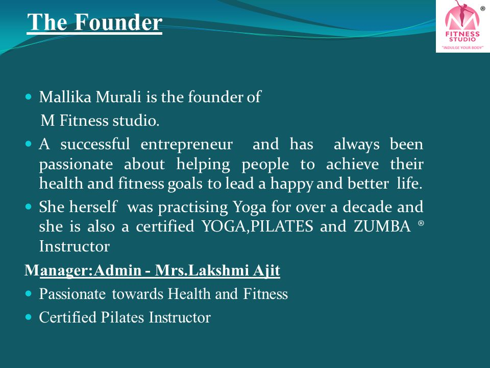 The Founder Mallika Murali is the founder of M Fitness studio. A successful entrepreneur and has always been passionate about helping people to achiev