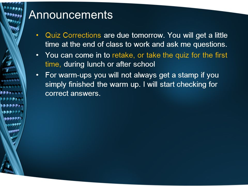 Announcements Quiz Corrections are due tomorrow.
