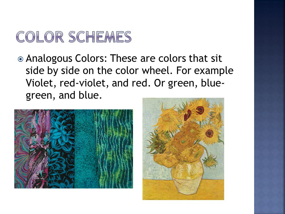  Analogous Colors: These are colors that sit side by side on the color wheel.