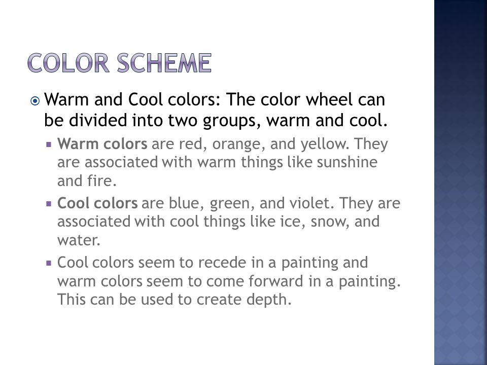  Warm and Cool colors: The color wheel can be divided into two groups, warm and cool.