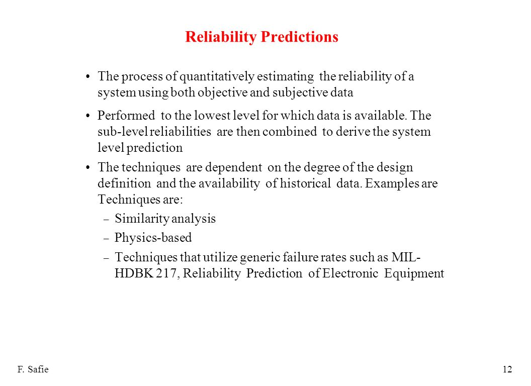Reliability Predictions The process of quantitatively estimating the reliability of a system using both objective and subjective data Performed to the