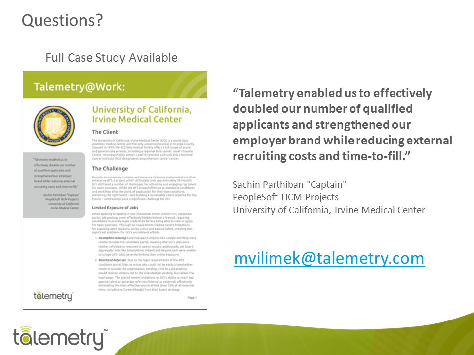"""mvilimek@talemetry.com """"Talemetry enabled us to effectively doubled our number of qualified applicants and strengthened our employer brand while reduc"""