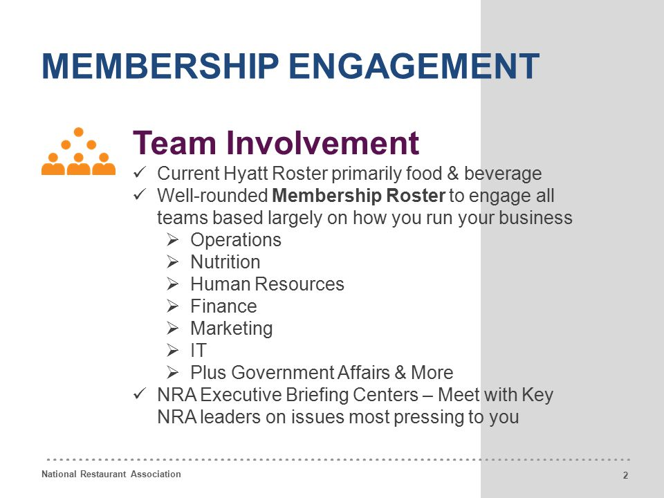 National Restaurant Association 8 MEMBERSHIP ENGAGEMENT Team Involvement Current Hyatt Roster primarily food & beverage Well-rounded Membership Roster to engage all teams based largely on how you run your business  Operations  Nutrition  Human Resources  Finance  Marketing  IT  Plus Government Affairs & More NRA Executive Briefing Centers – Meet with Key NRA leaders on issues most pressing to you 2