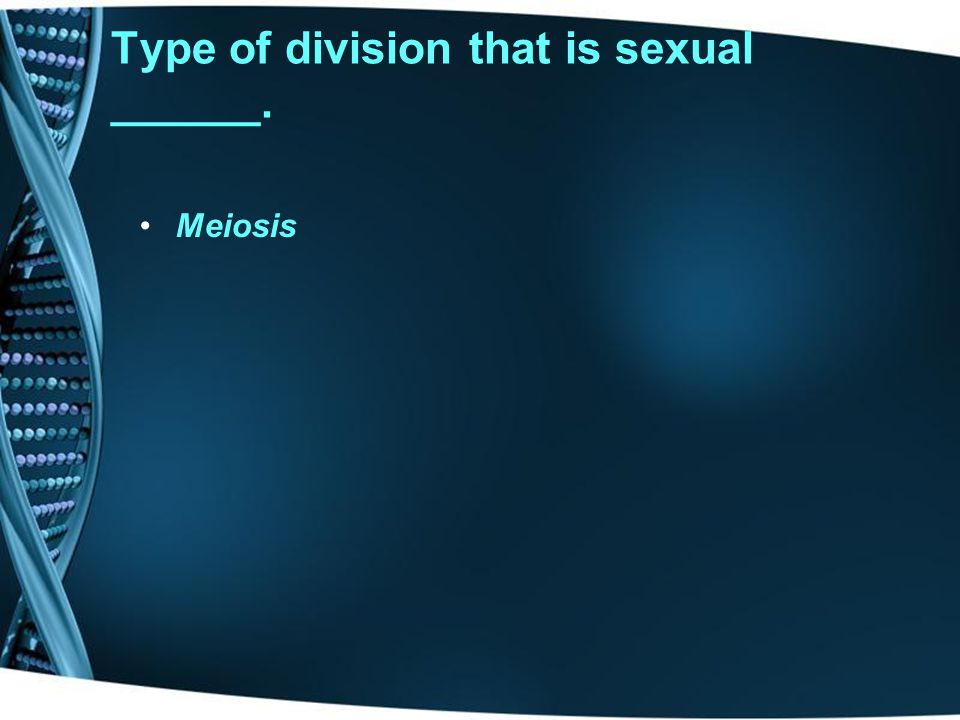 Type of cell division that is does not allow for variation _______. Mitosis