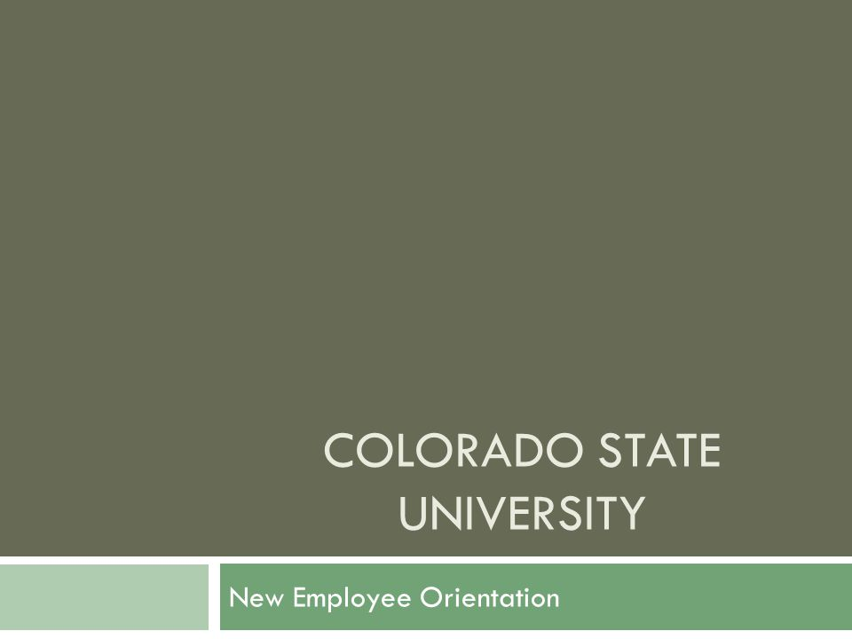 COLORADO STATE UNIVERSITY New Employee Orientation
