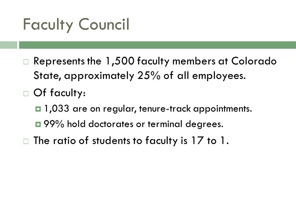Faculty Council  Represents the 1,500 faculty members at Colorado State, approximately 25% of all employees.  Of faculty:  1,033 are on regular, te