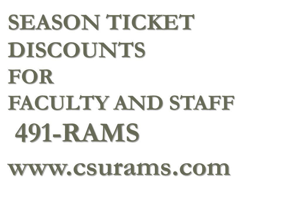 SEASON TICKET DISCOUNTS FOR FACULTY AND STAFF 491-RAMS www.csurams.com
