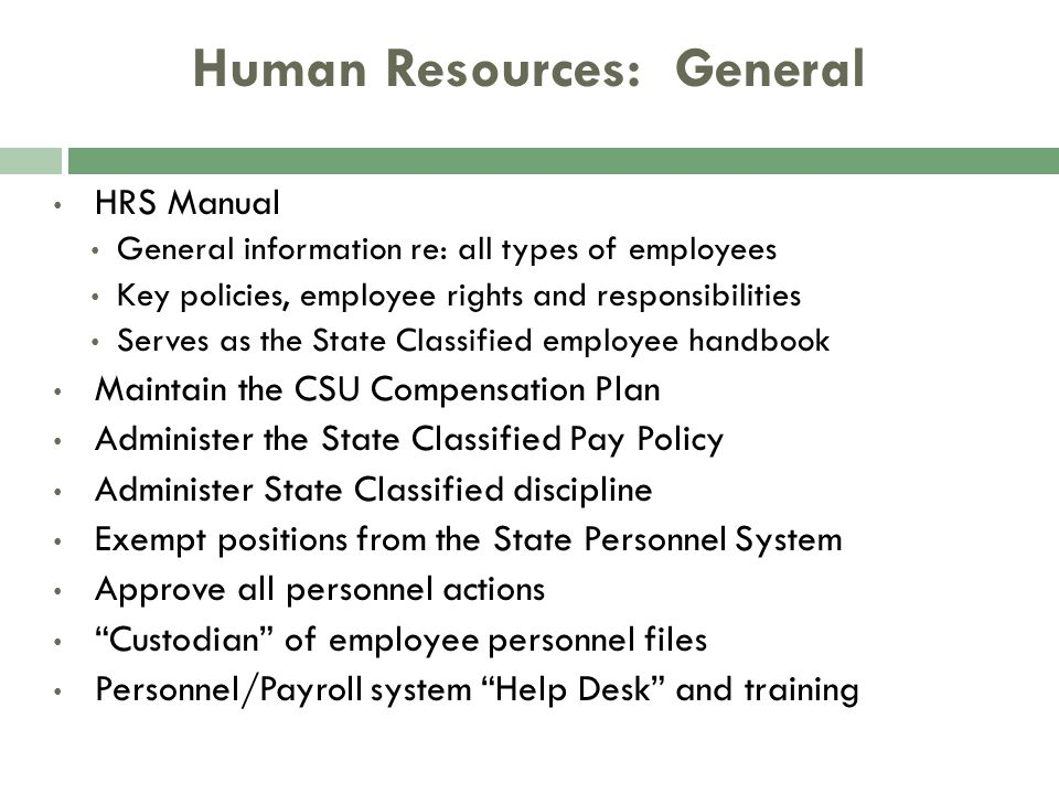 Human Resources: General HRS Manual General information re: all types of employees Key policies, employee rights and responsibilities Serves as the St