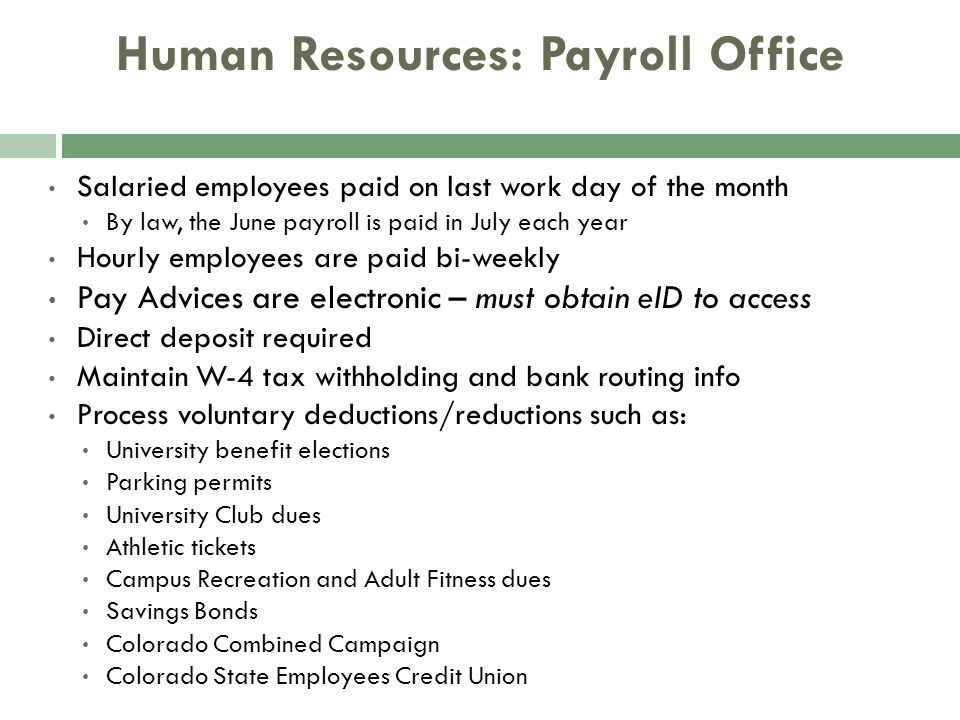 Human Resources: Payroll Office Salaried employees paid on last work day of the month By law, the June payroll is paid in July each year Hourly employ