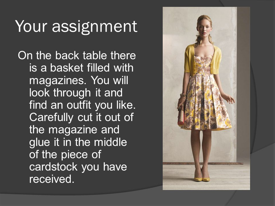 Your assignment On the back table there is a basket filled with magazines.