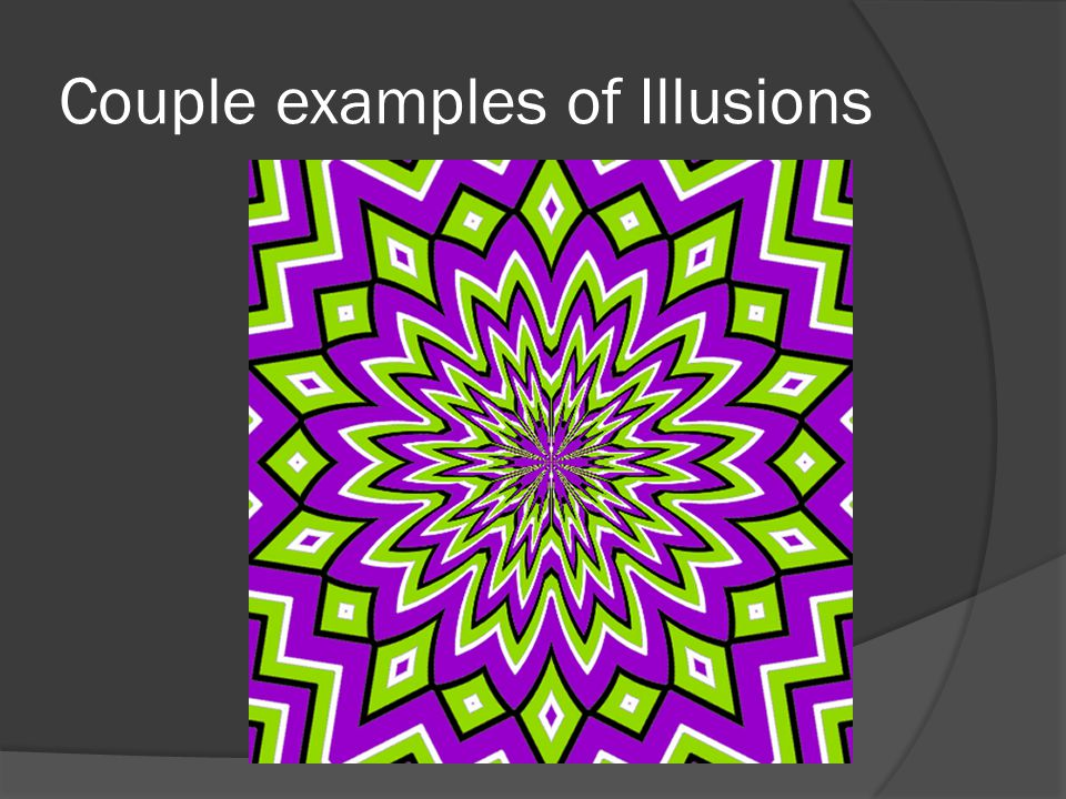 Couple examples of Illusions