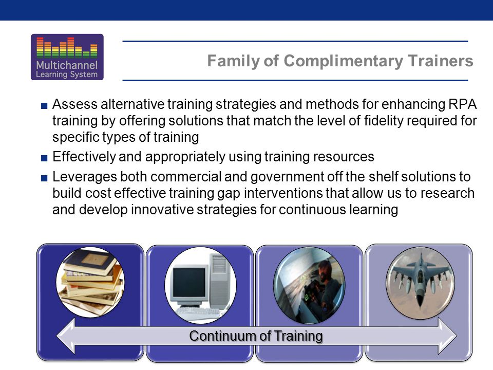 Family of Complimentary Trainers ■Assess alternative training strategies and methods for enhancing RPA training by offering solutions that match the l