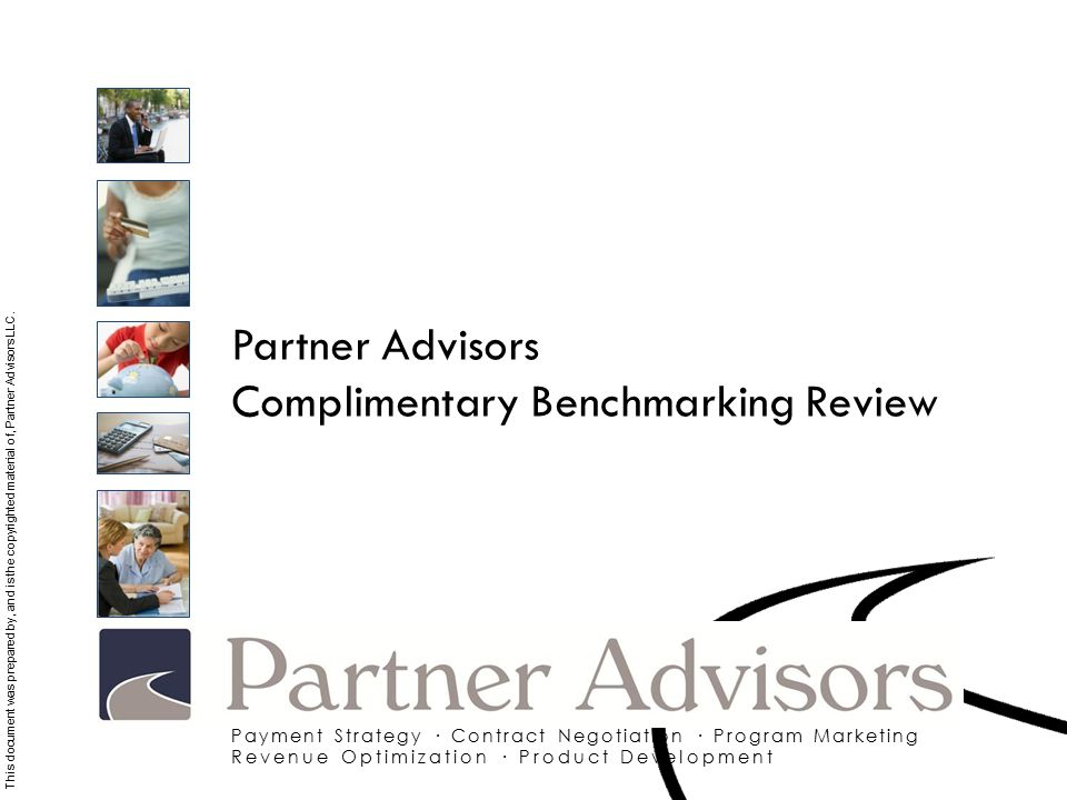 Partner Advisors Complimentary Benchmarking Review This document was prepared by, and is the copyrighted material of, Partner Advisors LLC.