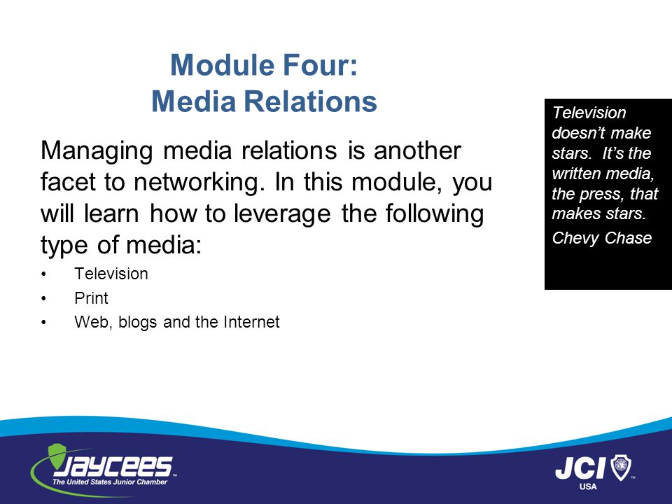 Module Four: Media Relations Managing media relations is another facet to networking.