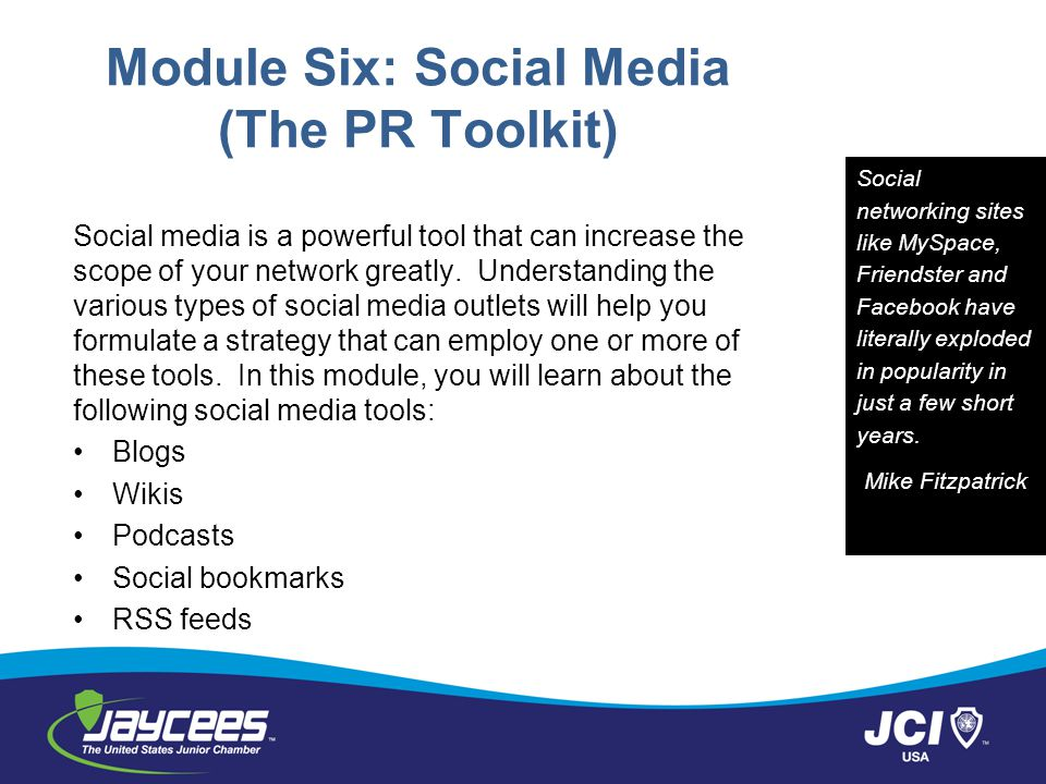 Module Six: Social Media (The PR Toolkit) Social media is a powerful tool that can increase the scope of your network greatly.