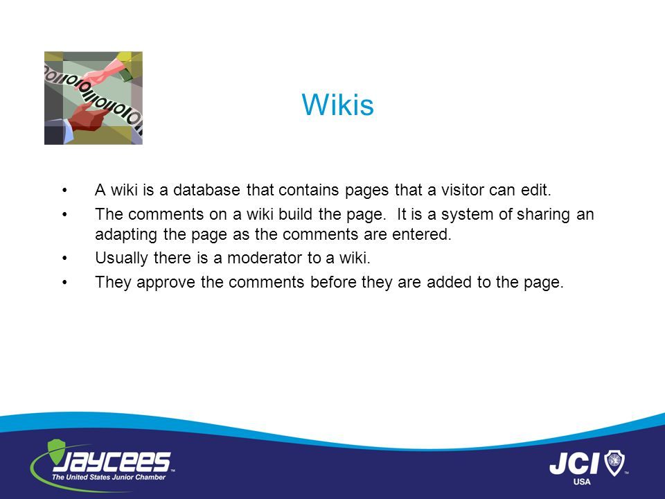 Wikis A wiki is a database that contains pages that a visitor can edit.