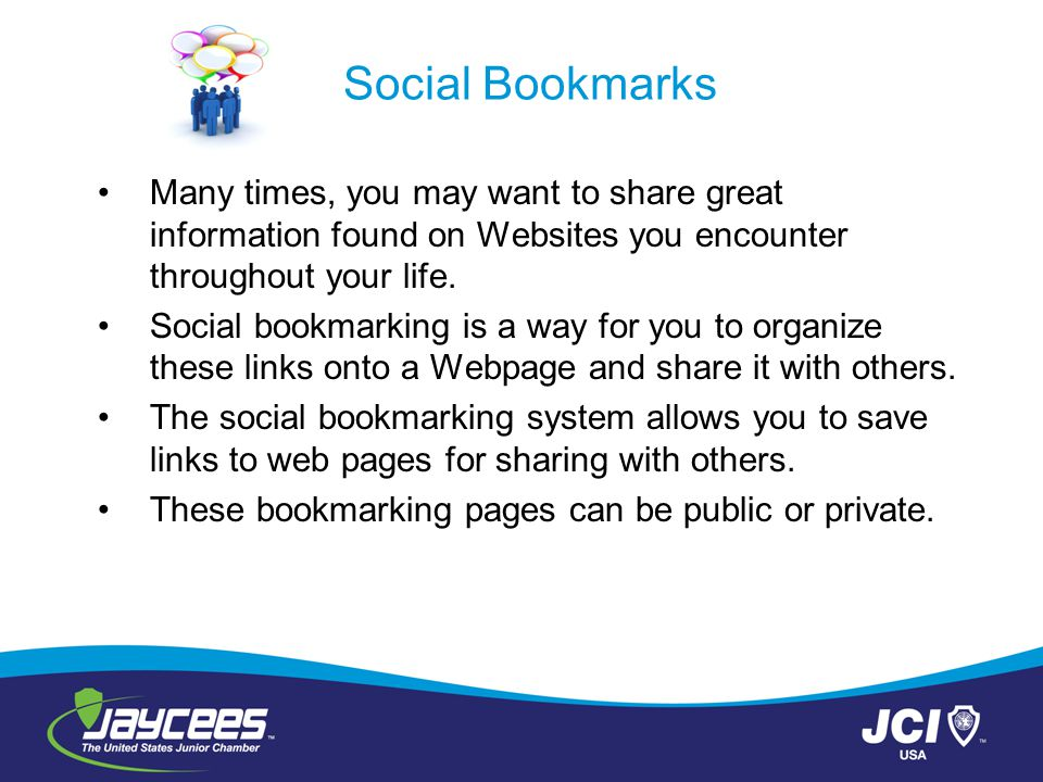 Social Bookmarks Many times, you may want to share great information found on Websites you encounter throughout your life.