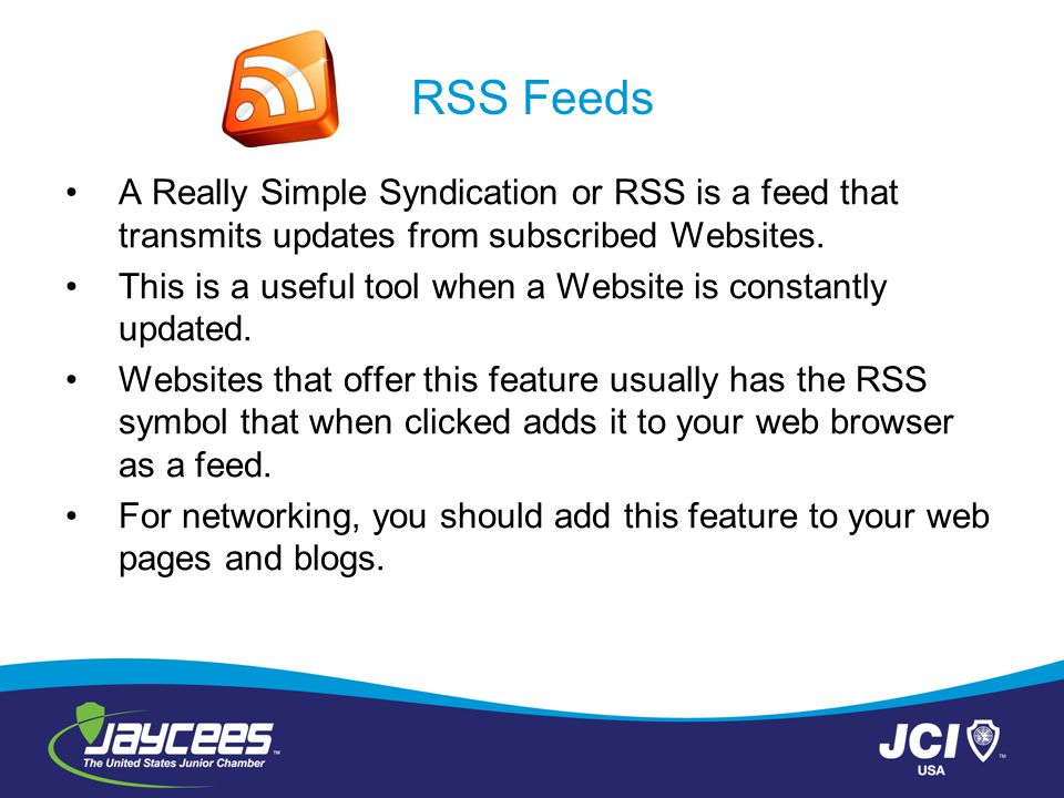 RSS Feeds A Really Simple Syndication or RSS is a feed that transmits updates from subscribed Websites.