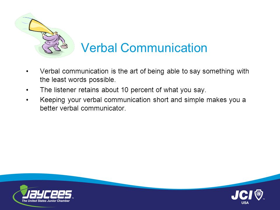Verbal Communication Verbal communication is the art of being able to say something with the least words possible.