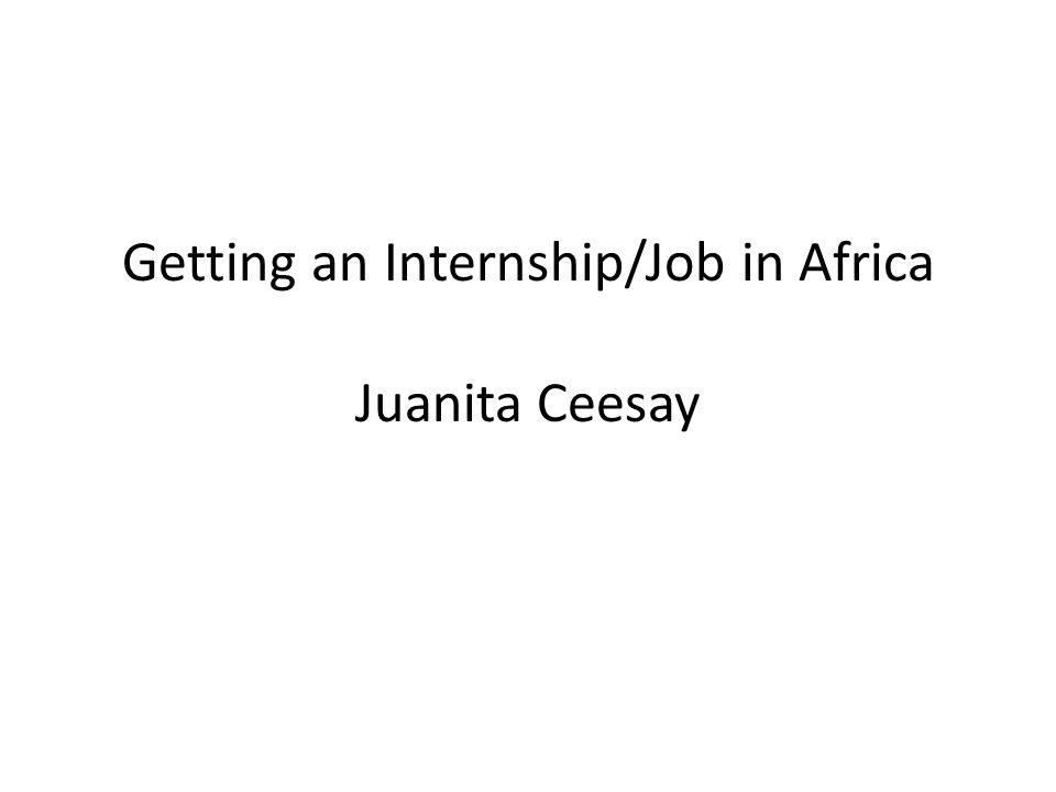 Getting an Internship/Job in Africa Juanita Ceesay