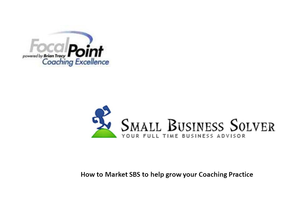 Marketing SBS to Grow Your Coaching Practice 1.Objective 1 – Drip marketing - Expand your reach as an Expert in small business to increase your leads 2.Objective 2 - Kick the tires Marketing – provide another vehicle to have potential clients try before they buy higher value coaching services and/or specific topics 3.Objective 3 – Targeted Marketing to Associations, BOT, Chambers, etc.