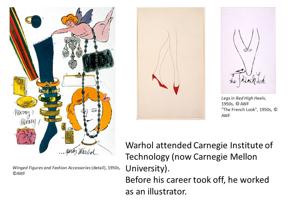 Warhol attended Carnegie Institute of Technology (now Carnegie Mellon University).