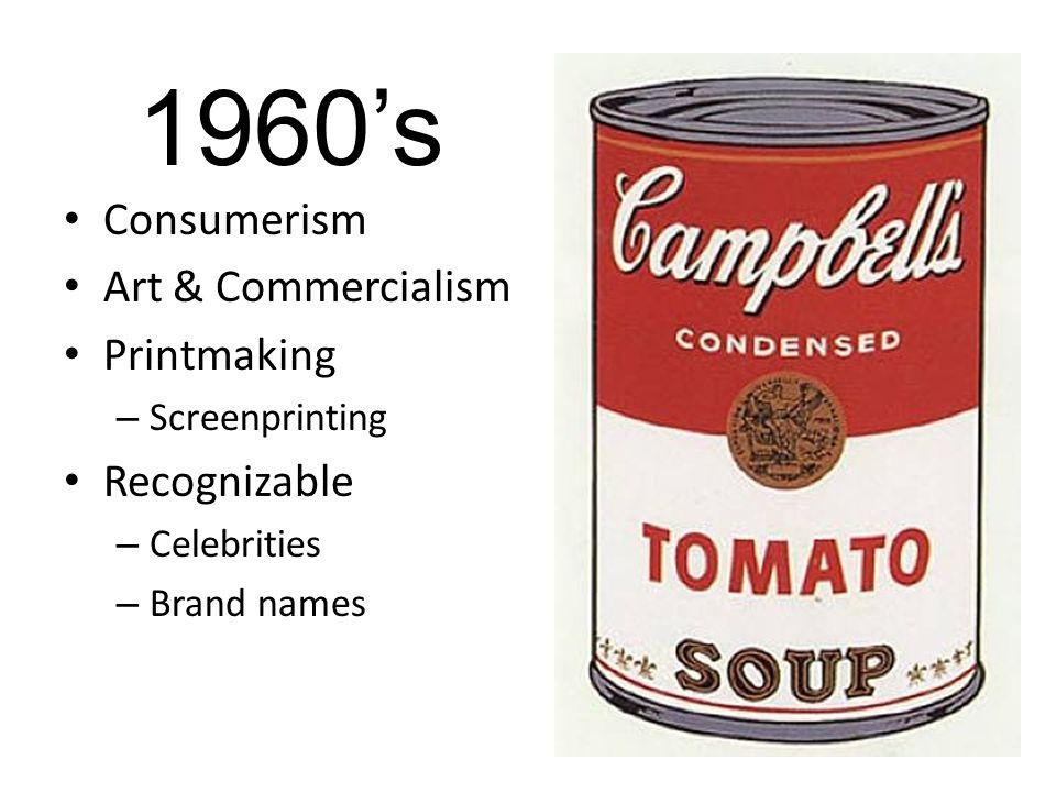 1960's Consumerism Art & Commercialism Printmaking – Screenprinting Recognizable – Celebrities – Brand names