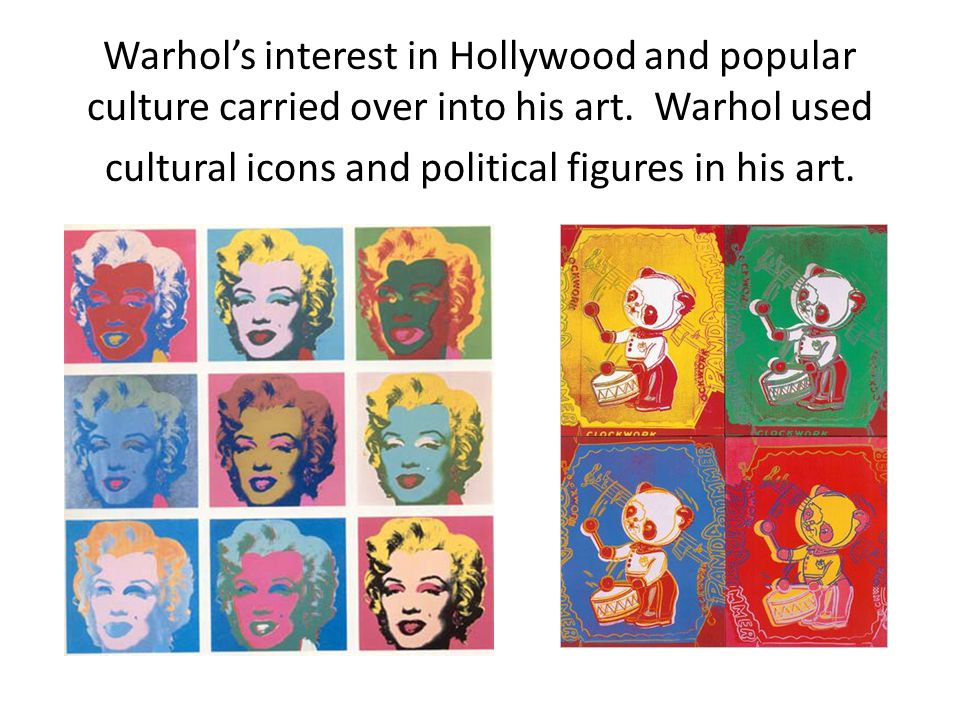 Warhol's interest in Hollywood and popular culture carried over into his art.