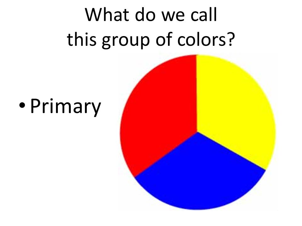 What do we call this group of colors Primary