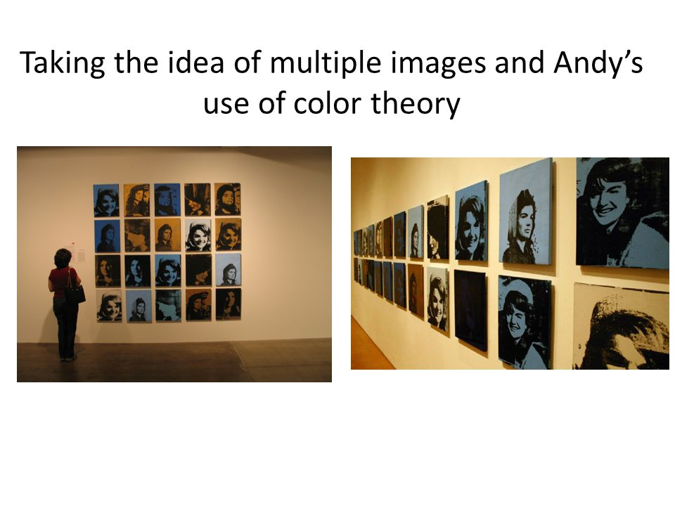 Taking the idea of multiple images and Andy's use of color theory