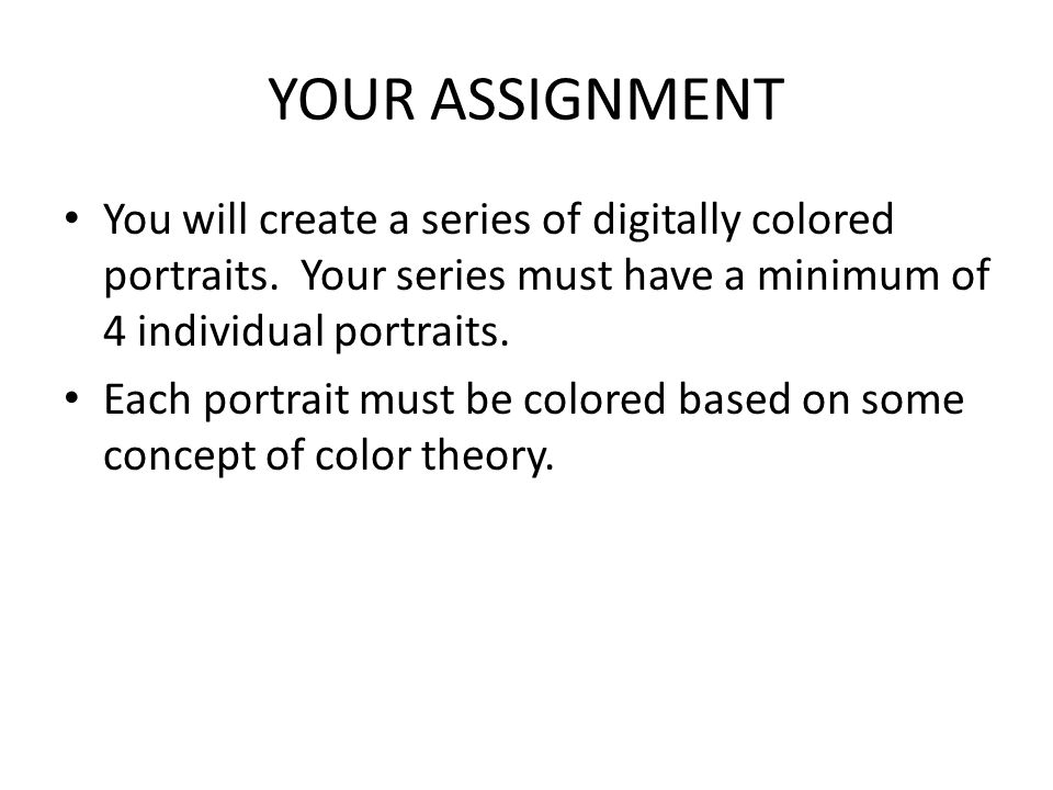 YOUR ASSIGNMENT You will create a series of digitally colored portraits.