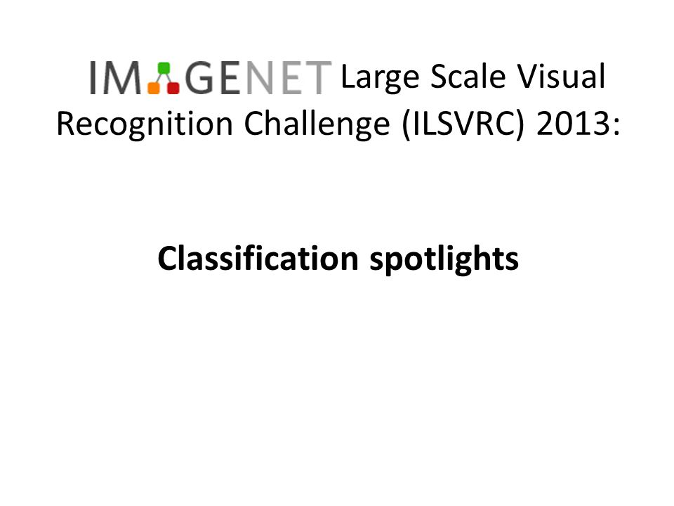 Large Scale Visual Recognition Challenge (ILSVRC) 2013: Classification spotlights