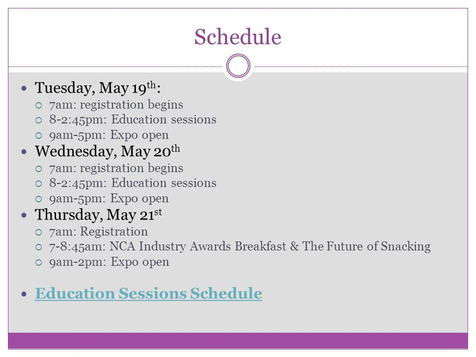 Schedule Tuesday, May 19 th :  7am: registration begins  8-2:45pm: Education sessions  9am-5pm: Expo open Wednesday, May 20 th  7am: registration