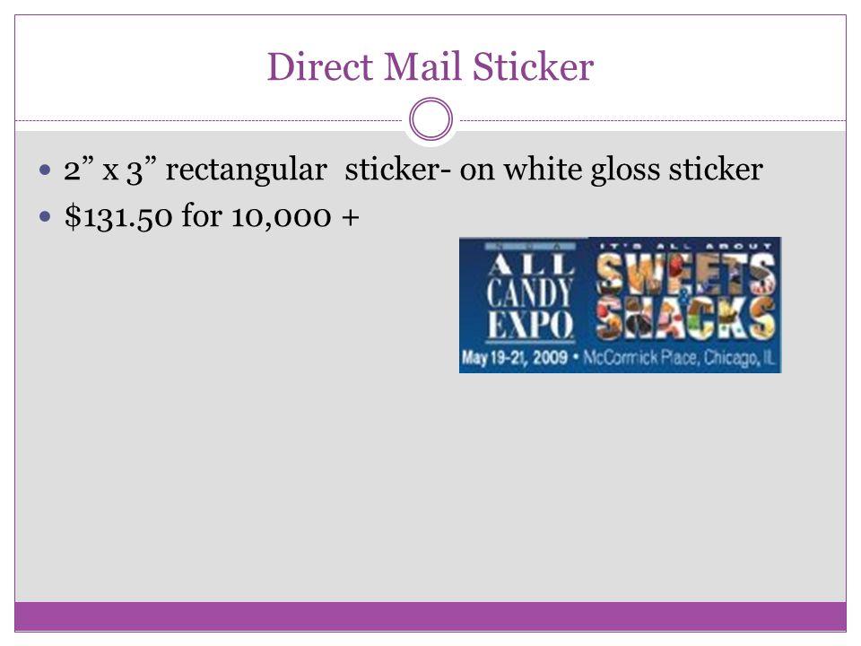Direct Mail Sticker 2 x 3 rectangular sticker- on white gloss sticker $131.50 for 10,000 +