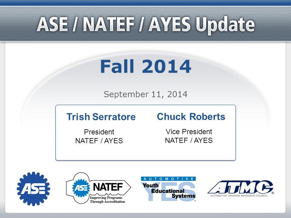Fall 2014 September 11, 2014 Trish Serratore President NATEF / AYES Chuck Roberts Vice President NATEF / AYES