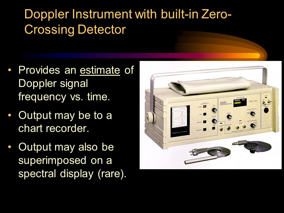 Doppler Instrument with built-in Zero- Crossing Detector Provides an estimate of Doppler signal frequency vs. time. Output may be to a chart recorder.