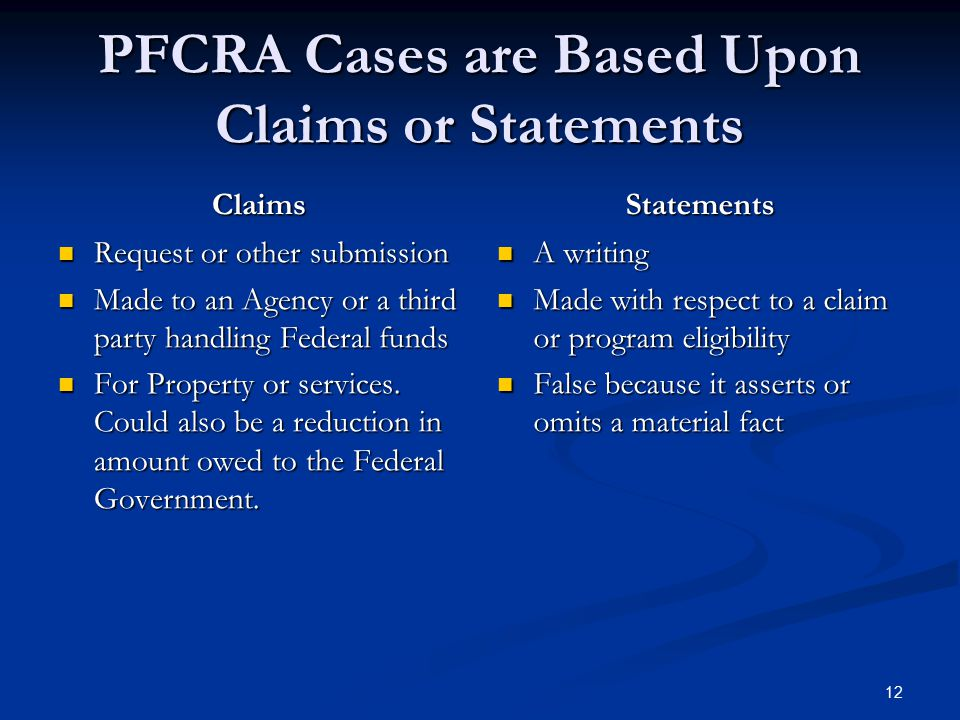 PFCRA Cases are Based Upon Claims or Statements Claims Request or other submission Made to an Agency or a third party handling Federal funds For Prope