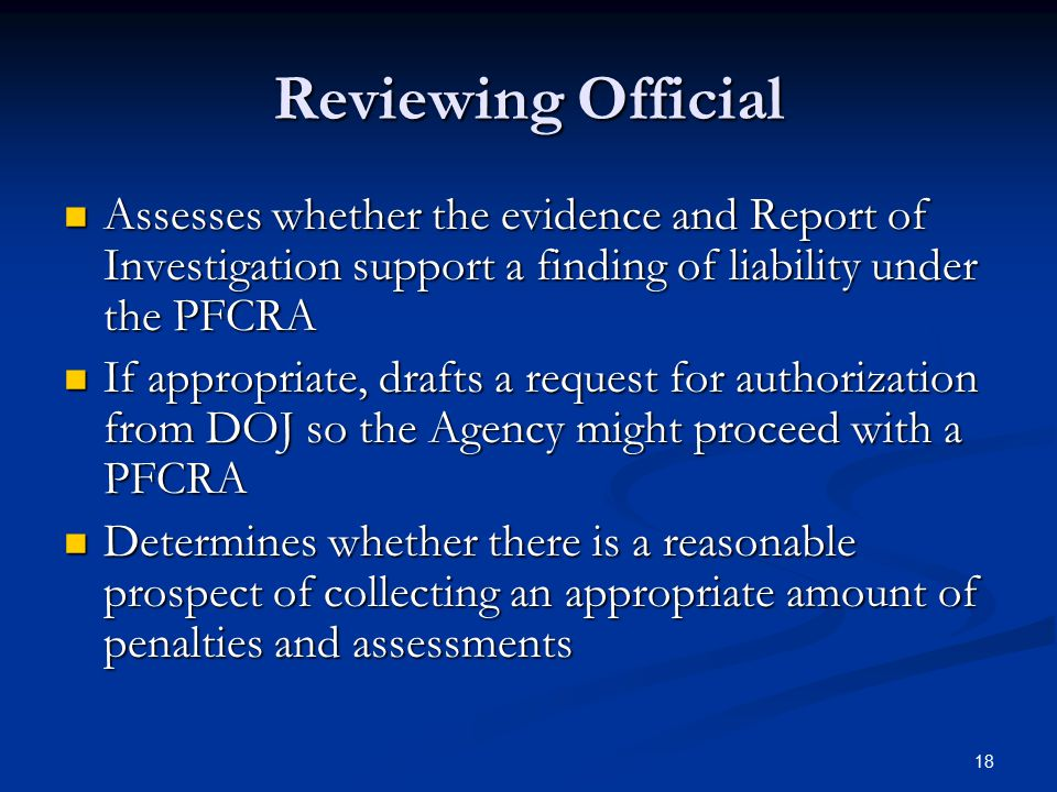 Reviewing Official Assesses whether the evidence and Report of Investigation support a finding of liability under the PFCRA Assesses whether the evide