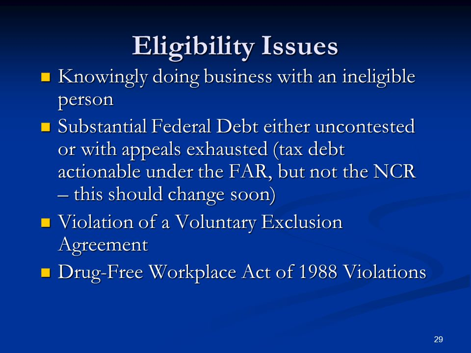 Eligibility Issues Knowingly doing business with an ineligible person Knowingly doing business with an ineligible person Substantial Federal Debt eith