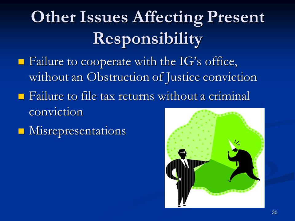 Other Issues Affecting Present Responsibility Failure to cooperate with the IG's office, without an Obstruction of Justice conviction Failure to coope