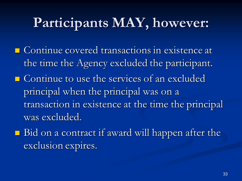Participants MAY, however: Continue covered transactions in existence at the time the Agency excluded the participant. Continue covered transactions i