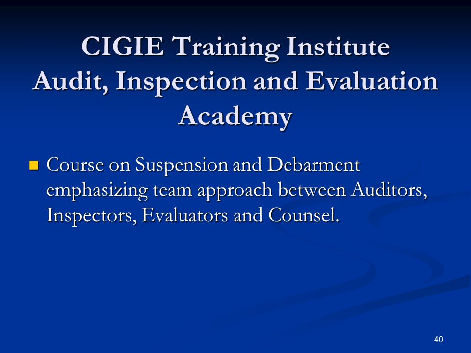 CIGIE Training Institute Audit, Inspection and Evaluation Academy Course on Suspension and Debarment emphasizing team approach between Auditors, Inspe