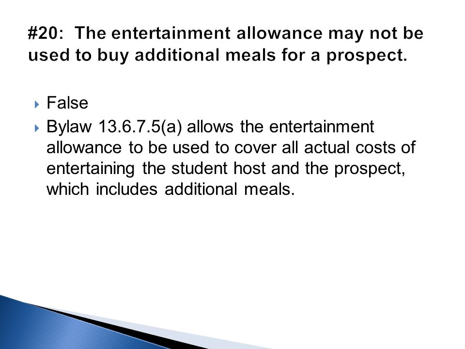  False  Bylaw 13.6.7.5(a) allows the entertainment allowance to be used to cover all actual costs of entertaining the student host and the prospect,