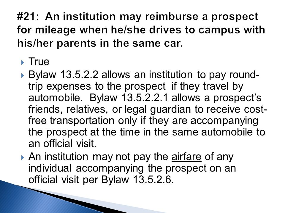  True  Bylaw 13.5.2.2 allows an institution to pay round- trip expenses to the prospect if they travel by automobile. Bylaw 13.5.2.2.1 allows a pros