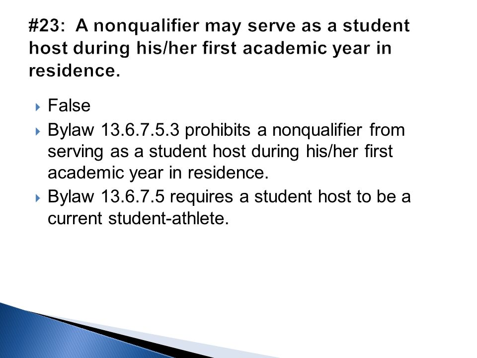  False  Bylaw 13.6.7.5.3 prohibits a nonqualifier from serving as a student host during his/her first academic year in residence.  Bylaw 13.6.7.5 r