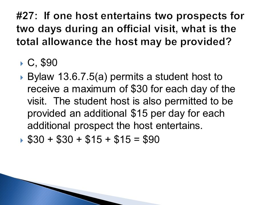  C, $90  Bylaw 13.6.7.5(a) permits a student host to receive a maximum of $30 for each day of the visit. The student host is also permitted to be pr